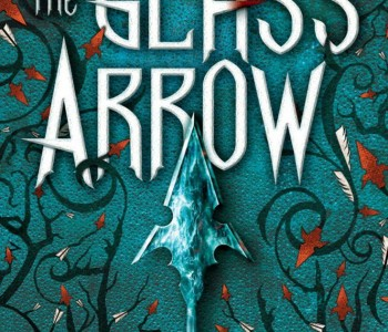 THE GLASS ARROW by Kristen Simmons (WoW #207)