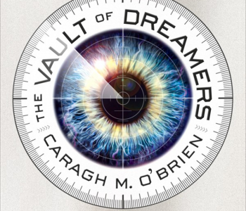 Interview with Caragh O'Brien, Author of THE VAULT OF DREAMERS—Plus Giveaway