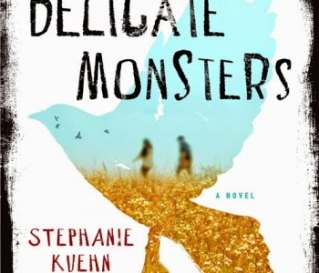 DELICATE MONSTERS by Stephanie Kuehn (WoW #230)